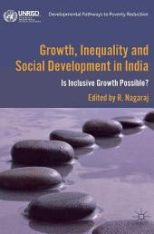 Growth, Inequality and Social Development in India: Is Inclusive Growth Possible?