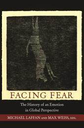 Facing Fear: The History of an Emotion in Global Perspective: The History of an Emotion in Global Perspective