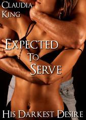Expected to Serve: His Darkest Desire, Part 3 (BDSM Erotic Romance)