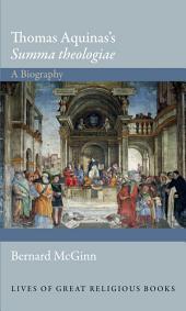 """Thomas Aquinas's """"Summa theologiae"""": A Biography: A Biography"""