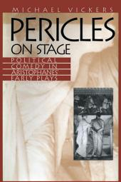 Pericles on Stage: Political Comedy in Aristophanes' Early Plays