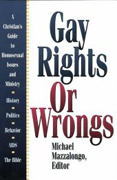 Gay Rights or Wrongs: A Christians' Guide to Homosexual Issues and Ministry