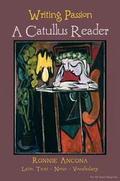 Writing Passion: A Catullus Reader 1st Edition