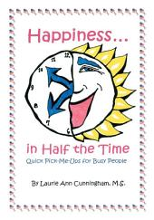 Happiness in Half the Time: <i>Quick Pick-Me-Ups for Busy People</i>