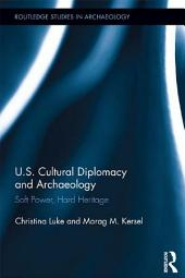 US Cultural Diplomacy and Archaeology: Soft Power, Hard Heritage