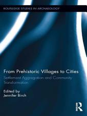 From Prehistoric Villages to Cities: Settlement Aggregation and Community Transformation