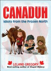 Canaduh: Idiots from the Frozen North