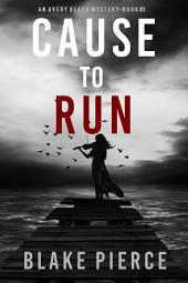 Cause to Run (An Avery Black Mystery—Book 2)