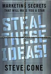 Steal These Ideas!: Marketing Secrets That Will Make You a Star