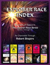 The Explorer Race Index: An Index of Topics in The Explorer Race Series, Books 1 through 12