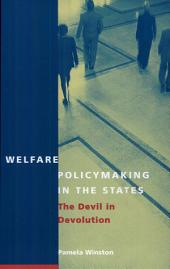 Welfare Policymaking in the States: The Devil in Devolution
