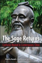 The Sage Returns: Confucian Revival in Contemporary China