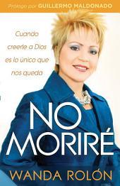 No Moriré: Cuando creerle a Dios es lo único que nos queda en la vida