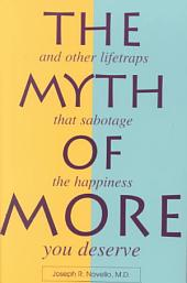 The Myth of More: And Other Lifetraps That Sabotage the Happiness You Deserve