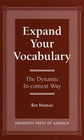 "Expand Your Vocabulary: The Dynamic In-context Way : a Practical 40-day Introduction to New Words Plus a Day-by-day Commentary on ""language Uses and Abuses"""