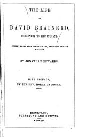The Life of David Brainerd, Missionary to the Indians: Chiefly Taken from His Own Diary, and Other Private Writings