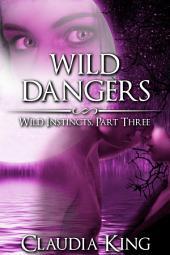 Wild Dangers: Wild Instincts, Part 3 (Werewolf Erotic Romance)