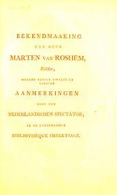 Bekendmaking van heer Marten van Roshem, ridder, wegens eenige dwaaze en valsche aanmerkingen over den Nederlandschen spectator, in de zoogenaamde bibliothèque impartiale