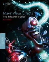 Maya Visual Effects The Innovator's Guide: Autodesk Official Press, Edition 2