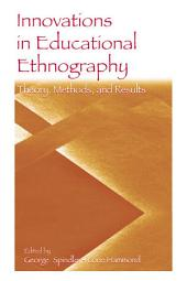 Innovations in Educational Ethnography: Theories, Methods, and Results
