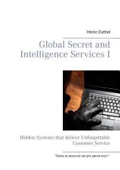 Global Secret and Intelligence Services I: Hidden Systems that deliver Unforgettable Customer Service