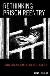 Rethinking Prison Reentry: Transforming Humiliation into Humility
