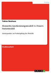 Honneths Anerkennungsmodell vs. Frasers Statusmodell: Ansatzpunkte zur Verknüpfung der Modelle