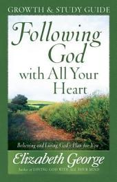 Following God with All Your Heart Growth and Study Guide: Believing and Living God's Plan for You