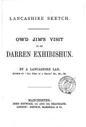 Owd Jim's visit to th' Darren exhibishun, by a Lanacashire lad, author of 'All neet in a grave' &c. (Lancashire sketch).