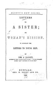 Letters to a Sister: Or, Woman's Mission. To Accompany the Letters to Young Men