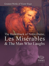 Greatest Works of Victor Hugo: The Hunchback of Notre-Dame, Les Misérables & The Man Who Laughs: Greatest Works (Century eBooks)