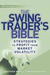 The Swing Traders Bible: Strategies to Profit from Market Volatility