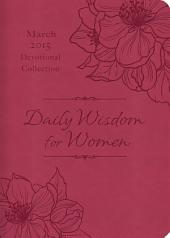 Daily Wisdom for Women 2015 Devotional Collection - March