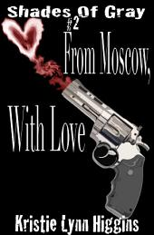 #2 Shades of Gray: From Moscow, With Love