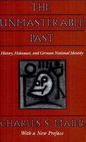 The Unmasterable Past: History, Holocaust, and German National Identity