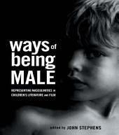 Ways of Being Male: Representing Masculinities in Children's Literature