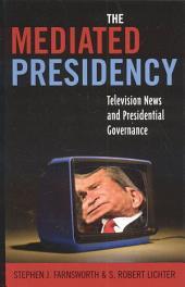 The Mediated Presidency: Television News and Presidential Governance