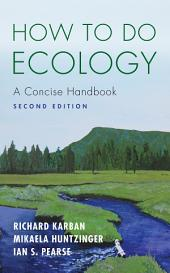 How to Do Ecology: A Concise Handbook, Edition 2