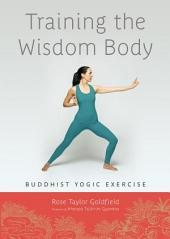 Training the Wisdom Body: Tibetan Yogic Exercise