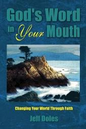 God's Word in Your Mouth: Changing Your World Through Faith