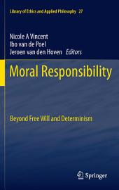 Moral Responsibility: Beyond Free Will and Determinism