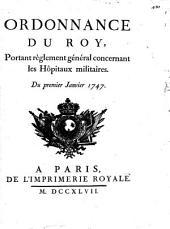 Ordonnance du Roi, portant Règlement Général concernant les Hôpitaux Militaires: du premier janvier 1747