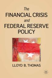 The Financial Crisis and Federal Reserve Policy