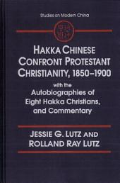 Hakka Chinese Confront Protestant Christianity, 1850-1900: With the Autobiographies of Eight Hakka Christians, and Commentary