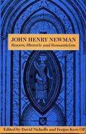 John Henry Newman: Reason, Rhetoric, and Romanticism