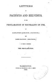 Letters of Pacificus and Helvidius on the Proclamation of Neutrality of 1793