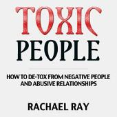 Toxic People: How to DE-TOX From Negative People & Abusive Relationships (emotional vampires, emotional abuse, relationship advice, relationship books, verbal abuse, domestic violence, abuse)