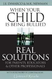 When Your Child Is Being Bullied: Real Solutions for Parents, Educators and Other Professionals