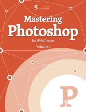 Mastering Photoshop for Web Design: Volume 1