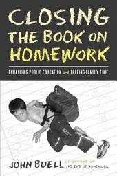 Closing the Book on Homework: Enhancing Public Education and Freeing Family Time